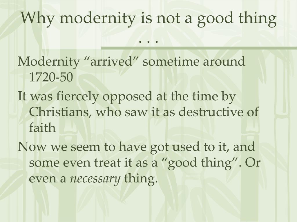 Why modernity is not a good thing . . .