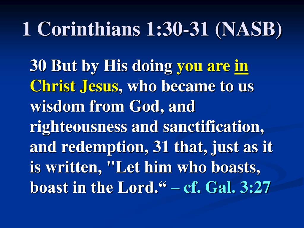1 Corinthians 1:30-31 (NASB)