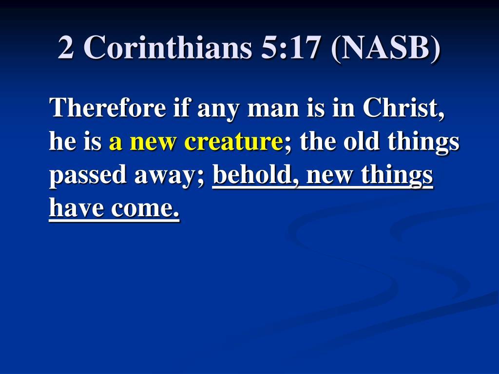 2 Corinthians 5:17 (NASB)