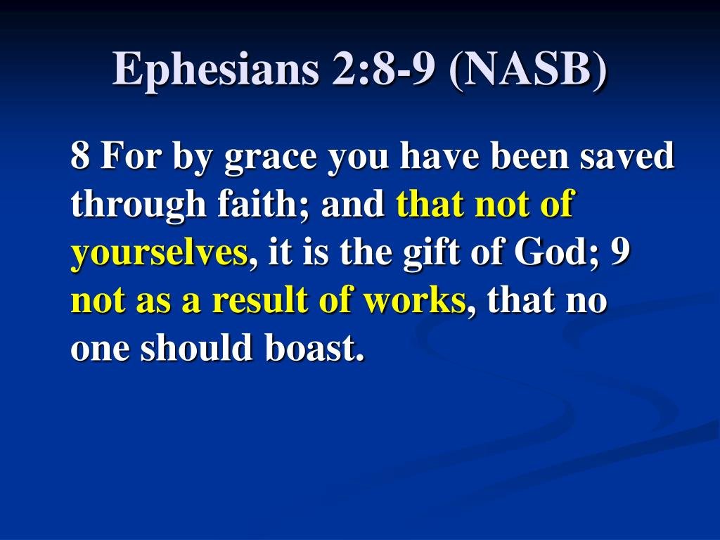 Ephesians 2:8-9 (NASB)