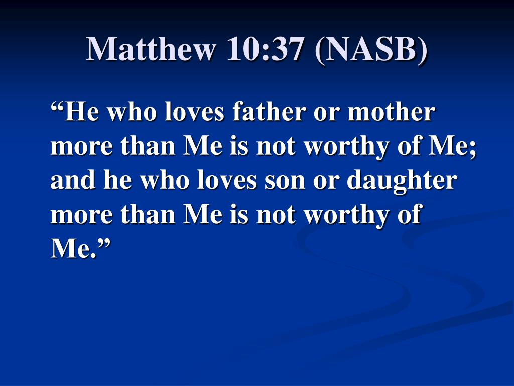 Matthew 10:37 (NASB)