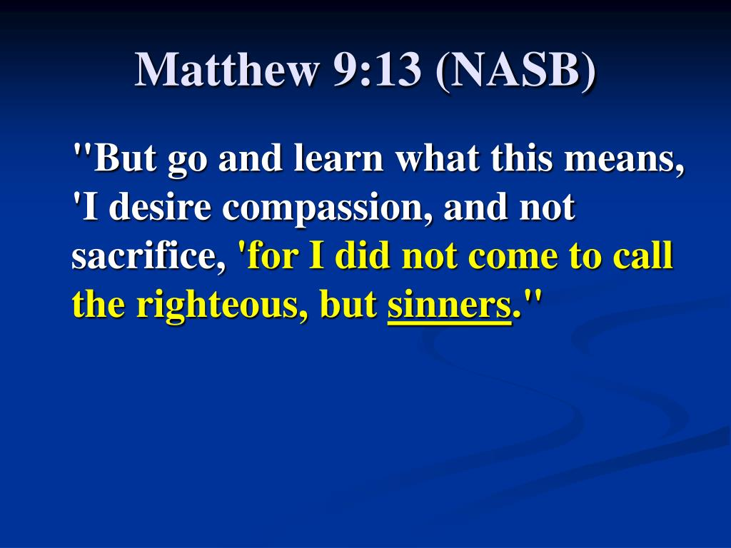 Matthew 9:13 (NASB)