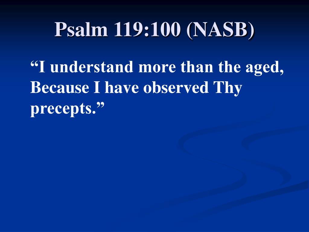 Psalm 119:100 (NASB)
