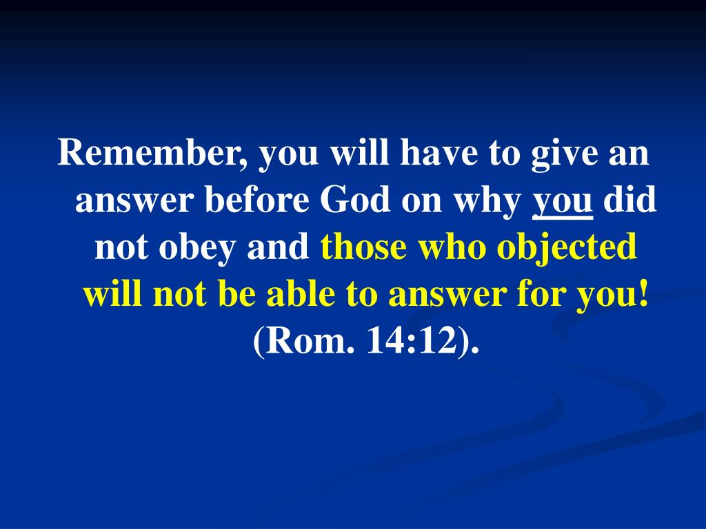 Remember, you will have to give an answer before God on why