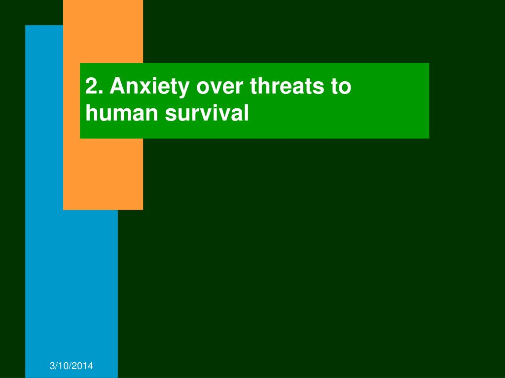 2. Anxiety over threats to human survival