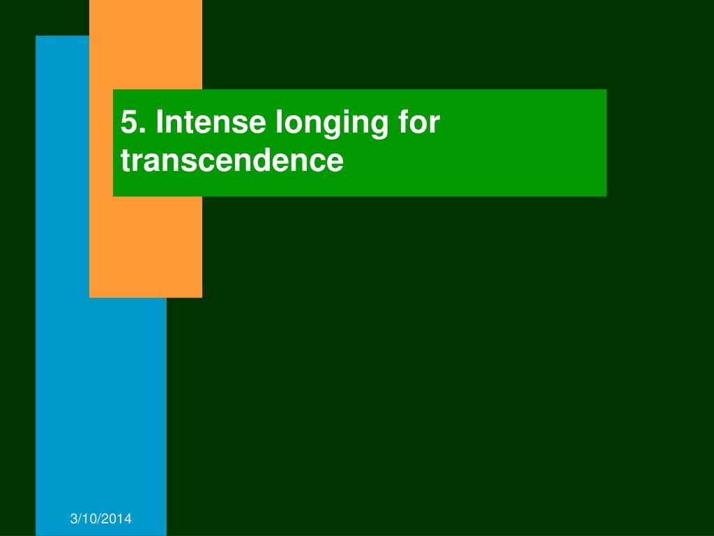 5. Intense longing for transcendence