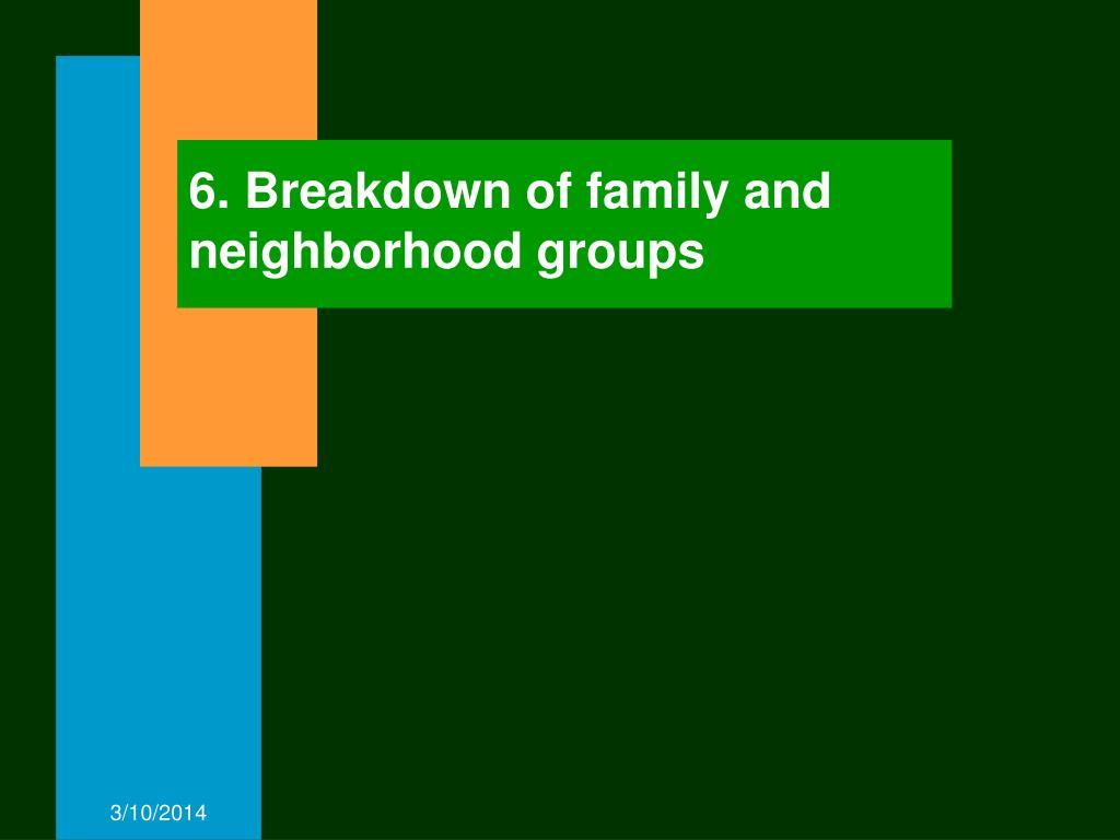 6. Breakdown of family and neighborhood groups