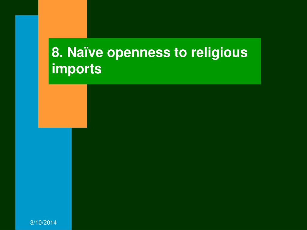 8. Naïve openness to religious imports