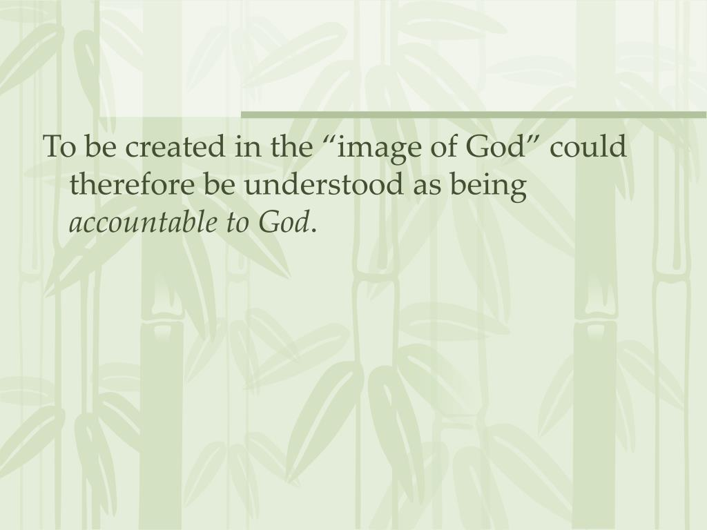 "To be created in the ""image of God"" could therefore be understood as being"