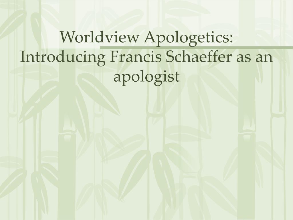 Worldview Apologetics: Introducing Francis Schaeffer as an apologist