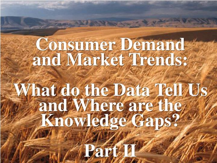 Consumer demand and market trends what do the data tell us and where are the knowledge gaps part ii