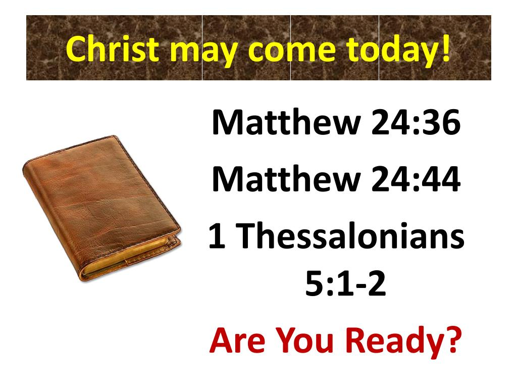 Christ may come today!