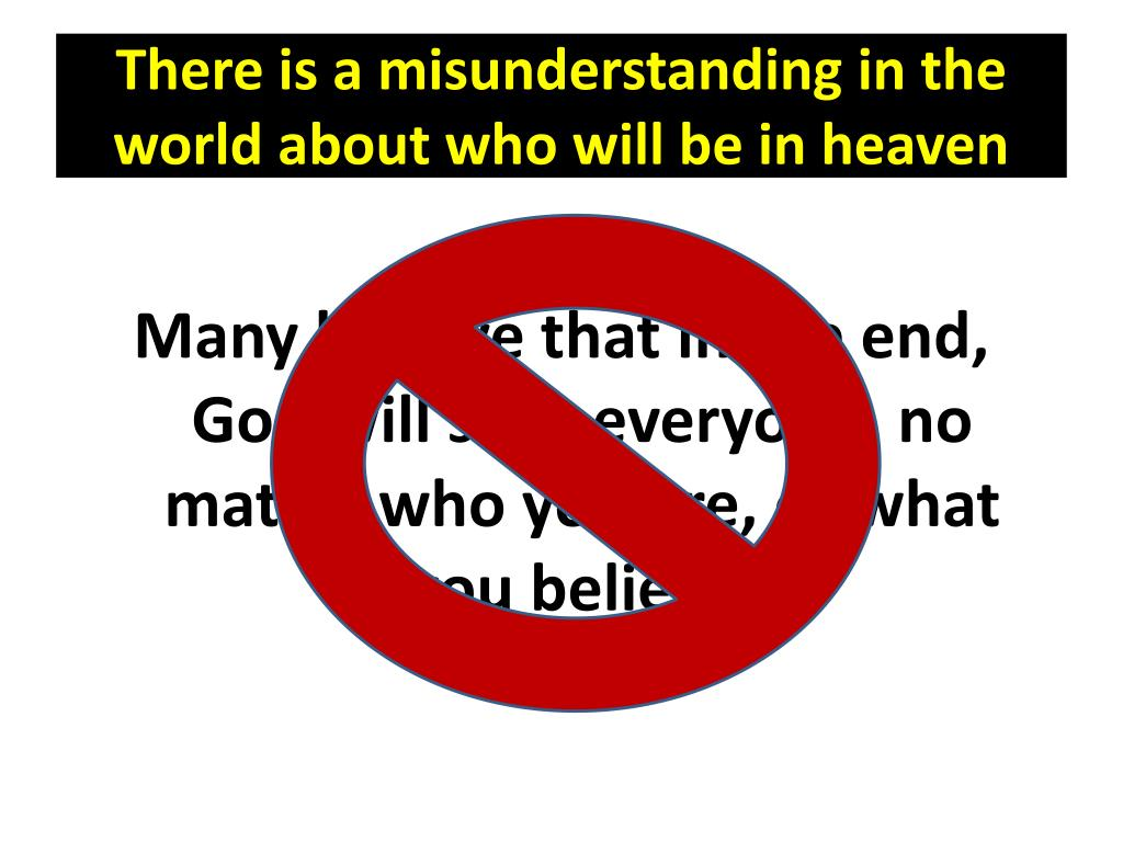 There is a misunderstanding in the world about who will be in heaven