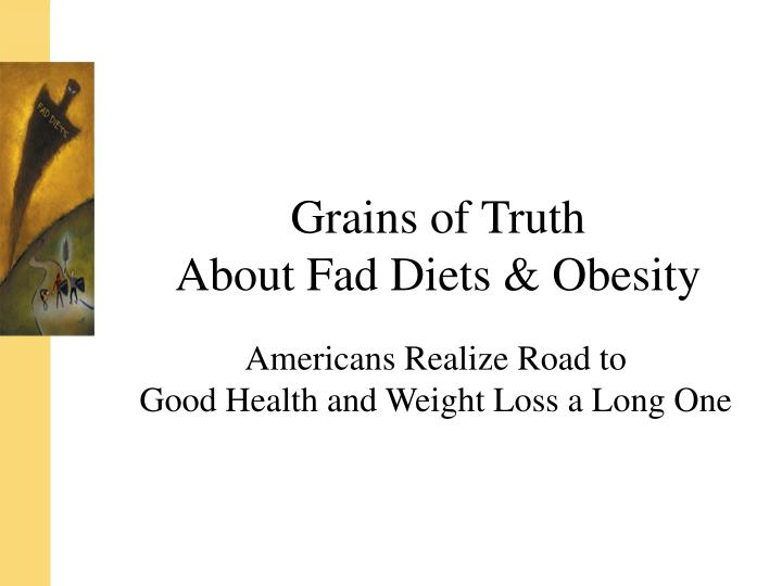 Grains of truth about fad diets obesity