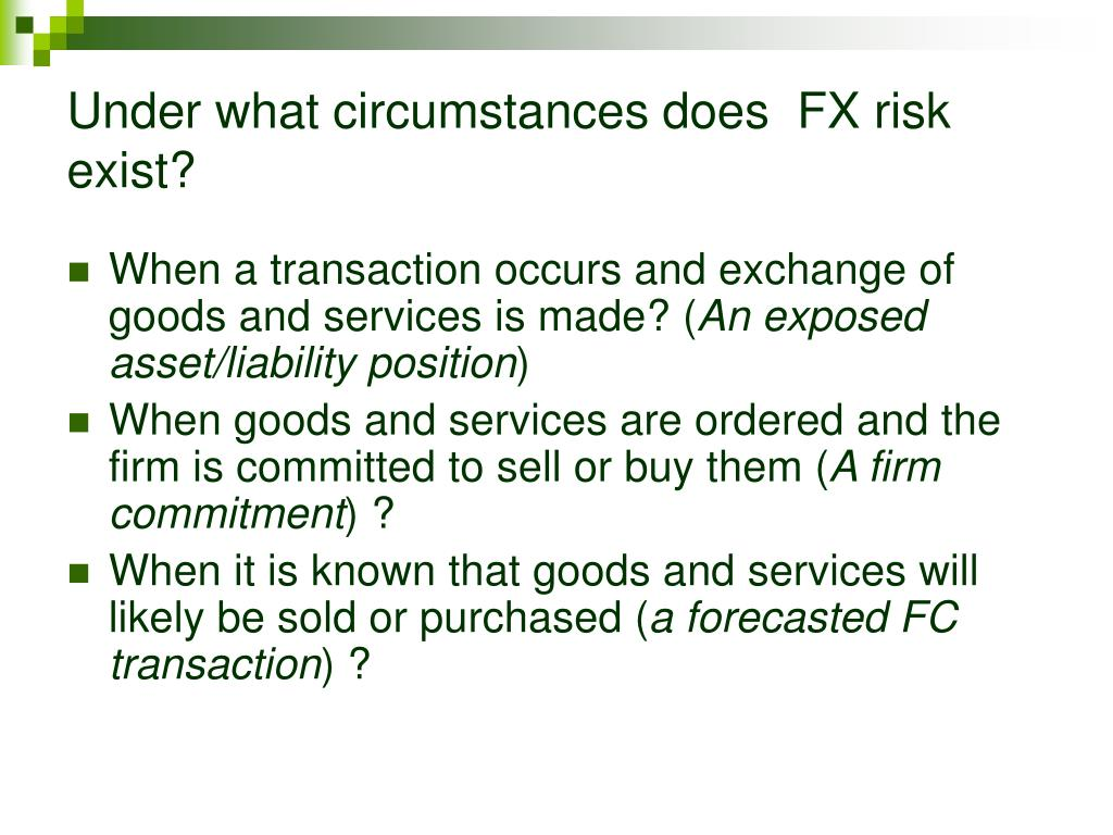 Under what circumstances does  FX risk exist?