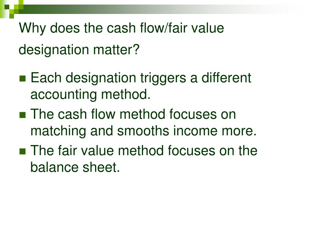 Why does the cash flow/fair value designation matter?