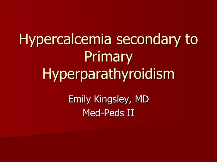 Hypercalcemia secondary to primary hyperparathyroidism l.jpg