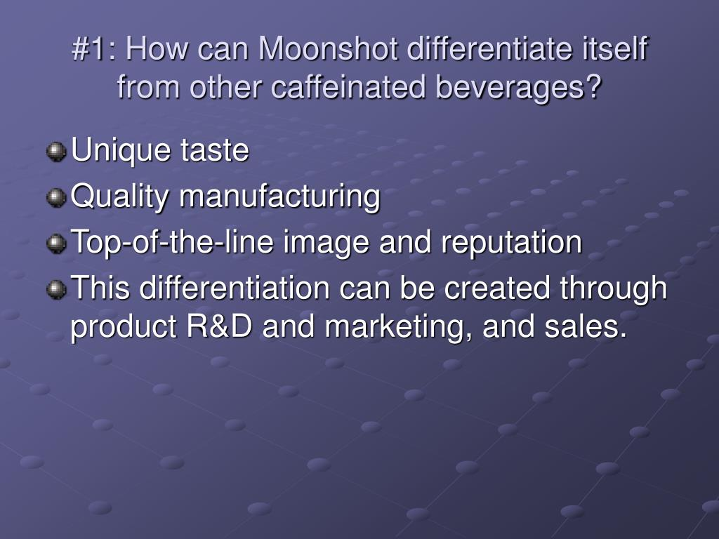 #1: How can Moonshot differentiate itself from other caffeinated beverages?