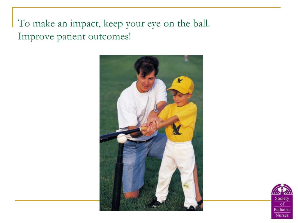 To make an impact, keep your eye on the ball.
