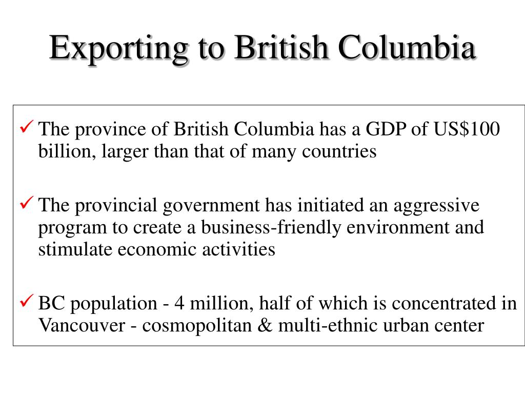The province of British Columbia has a GDP of US$100 billion, larger than that of many countries