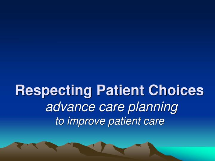 Respecting patient choices advance care planning to improve patient care l.jpg