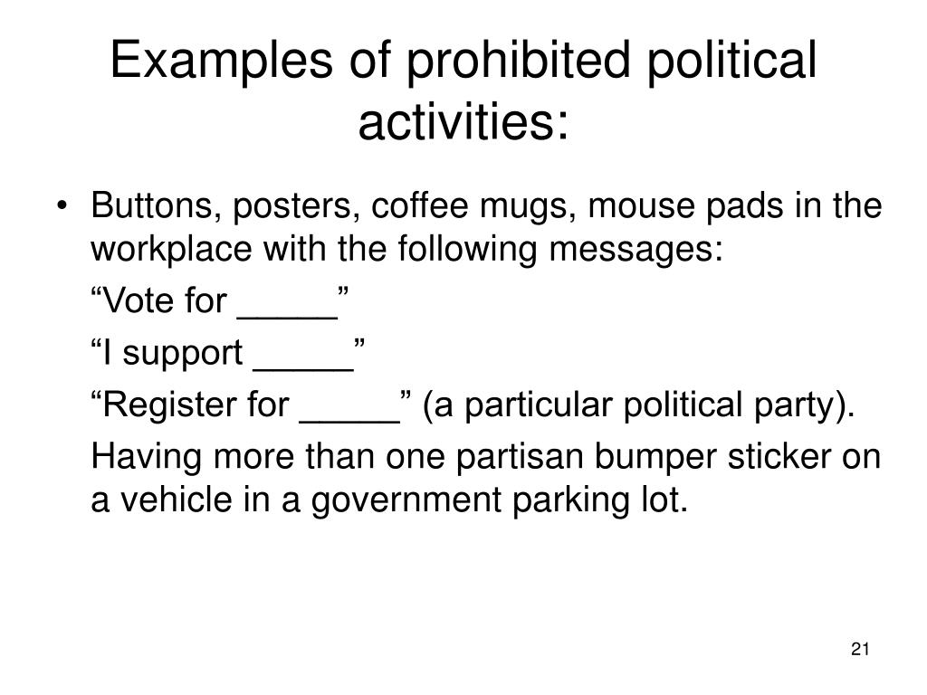 Examples of prohibited political activities: