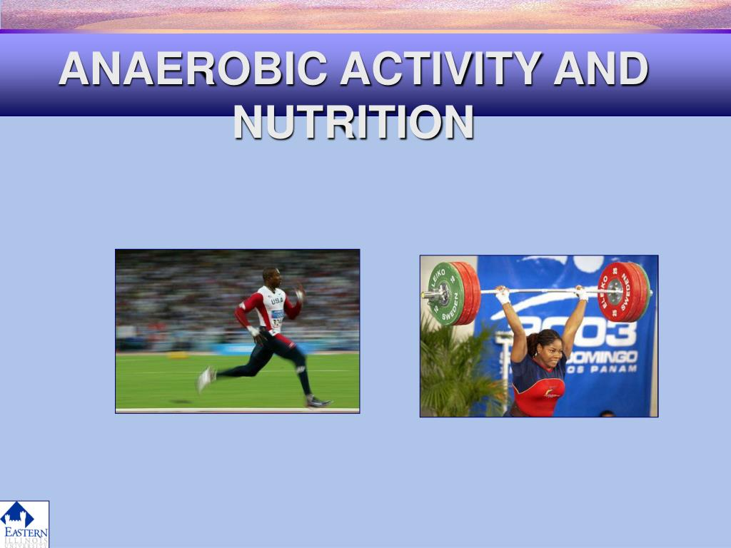 ANAEROBIC ACTIVITY AND NUTRITION