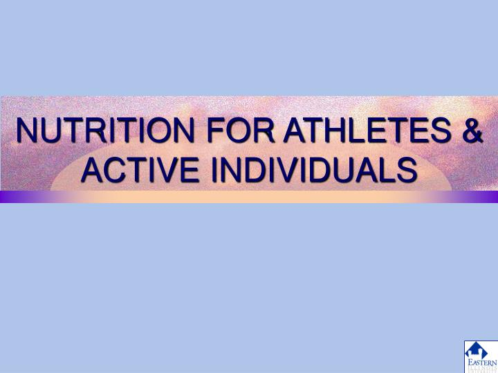Nutrition for athletes active individuals