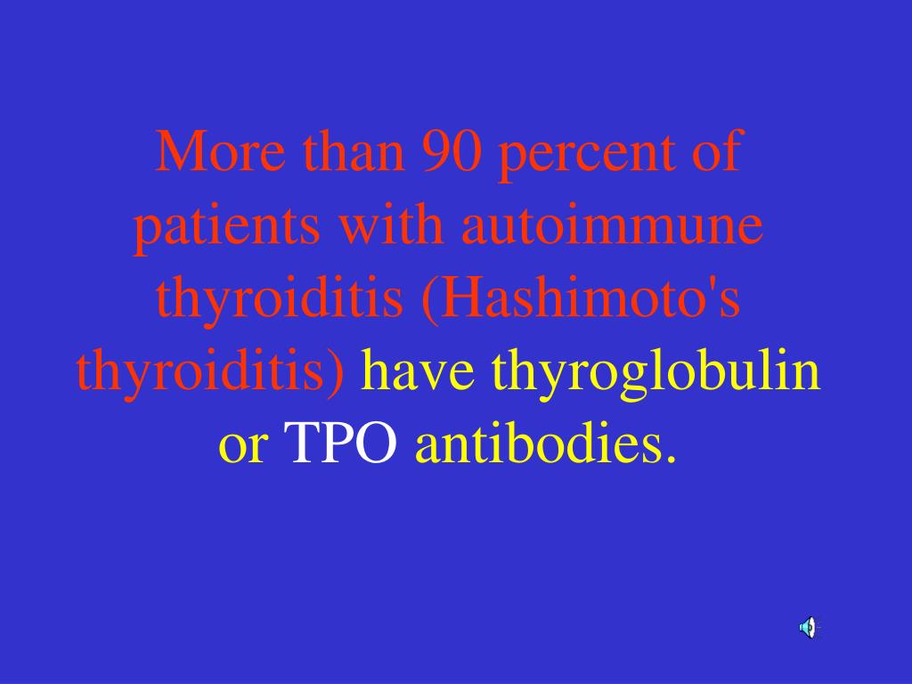 More than 90 percent of patients with autoimmune thyroiditis (Hashimoto's thyroiditis)