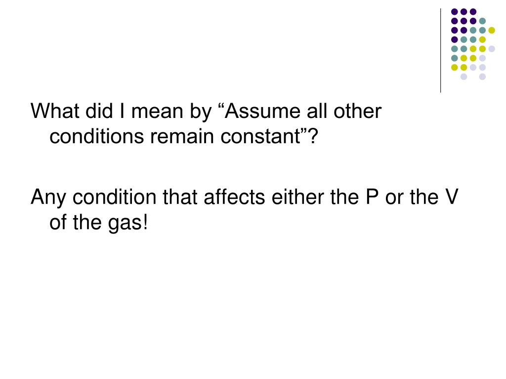 "What did I mean by ""Assume all other conditions remain constant""?"