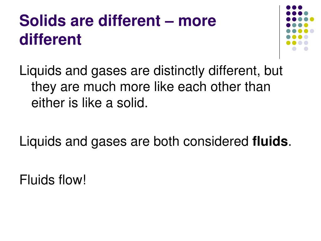 Solids are different – more different