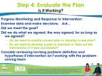 step 4 evaluate the plan is it working