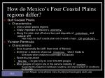how do mexico s four coastal plains regions differ7