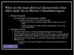 what are the main physical characteristics that affect daily life in mexico s heartland region5