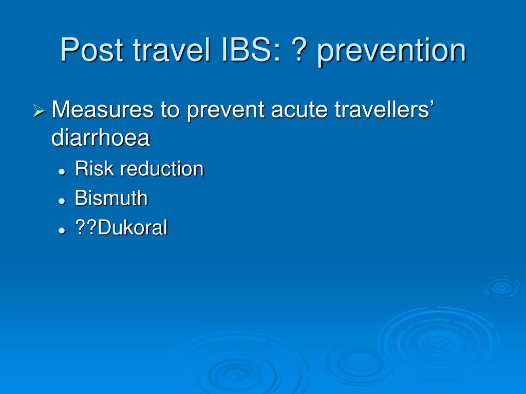 Post travel IBS: ? prevention