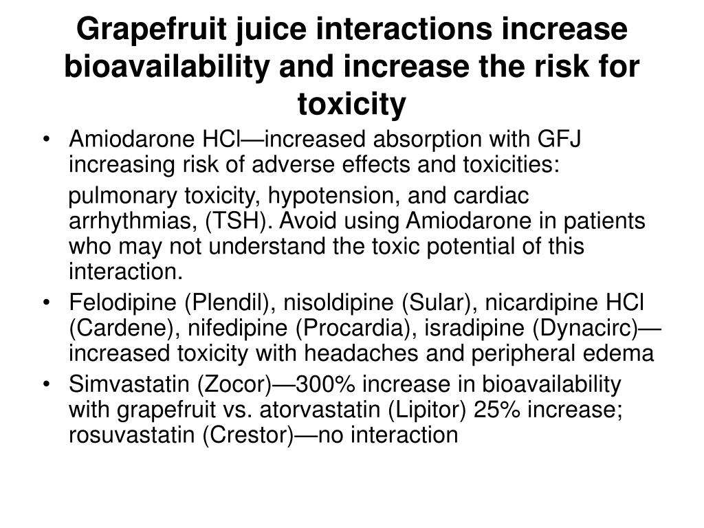 Grapefruit juice interactions increase bioavailability and increase the risk for toxicity