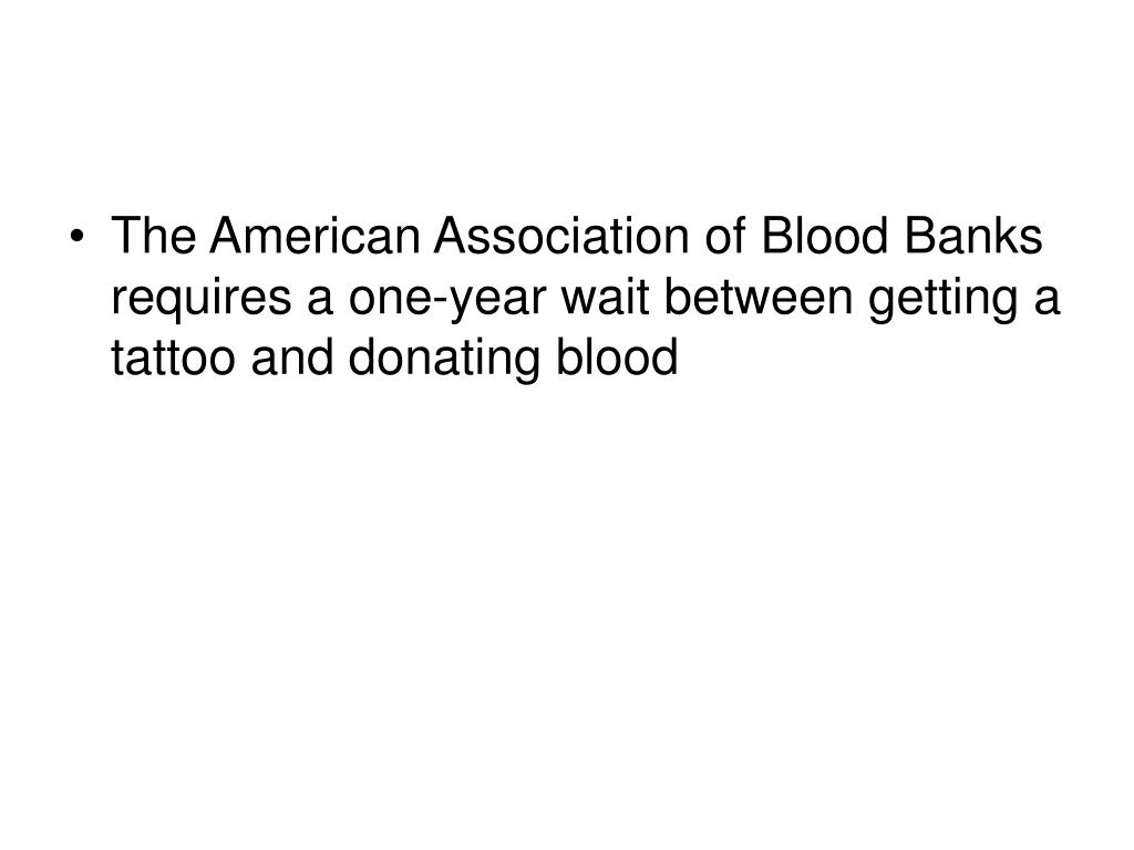 The American Association of Blood Banks requires a one-year wait between getting a tattoo and donating blood