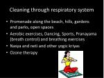 cleaning through respiratory system