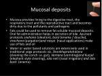 mucosal deposits