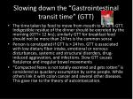 slowing down the gastrointestinal transit time gtt