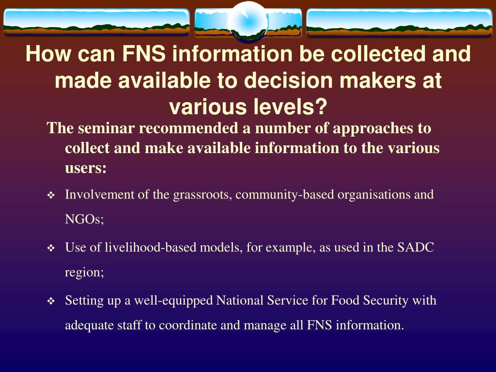 How can FNS information be collected and made available to decision makers at various levels?