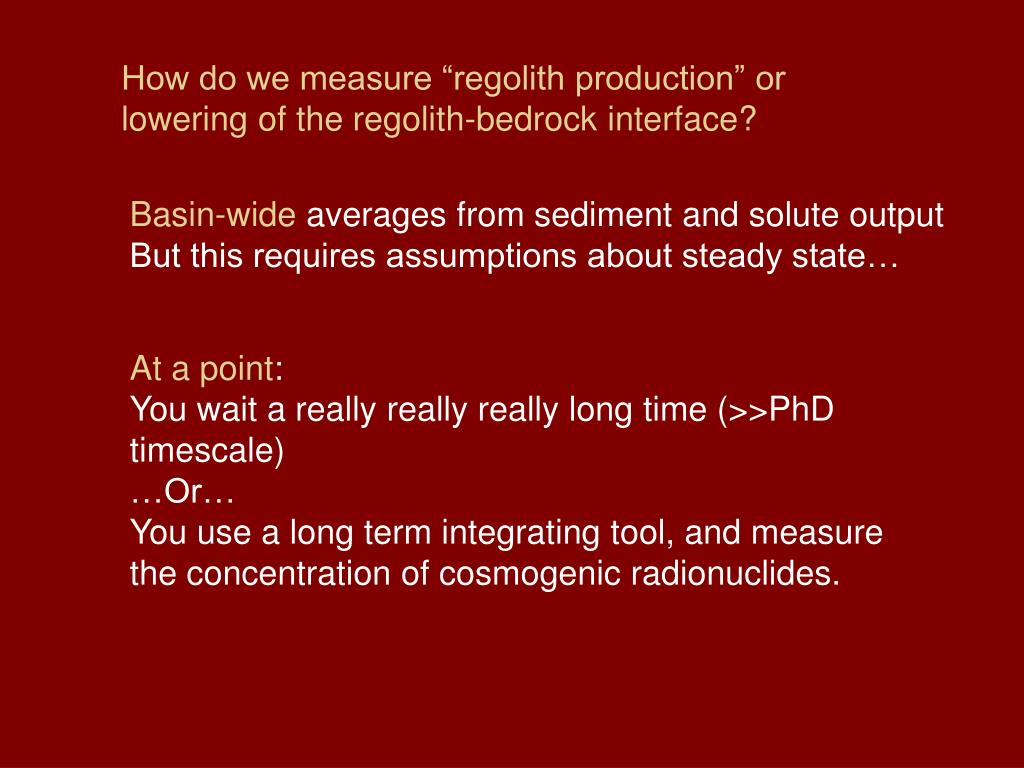 "How do we measure ""regolith production"" or lowering of the regolith-bedrock interface?"