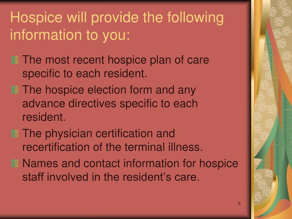 Hospice will provide the following information to you: