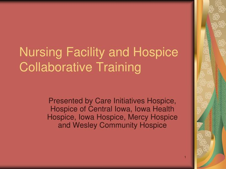Nursing facility and hospice collaborative training l.jpg