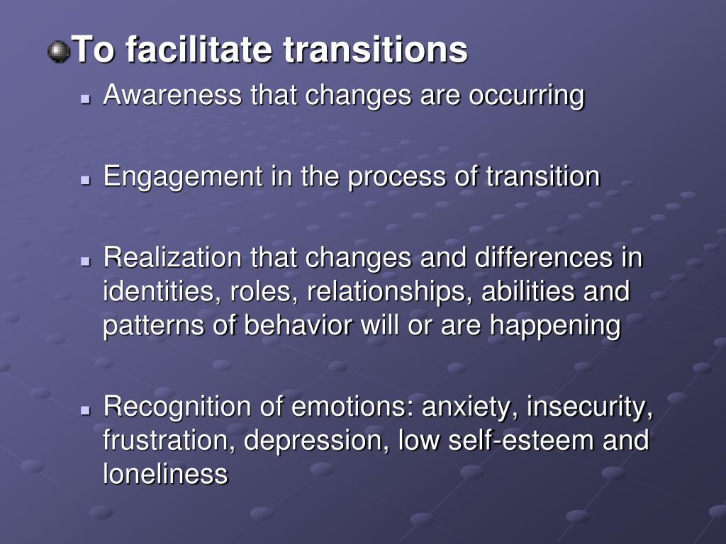 To facilitate transitions