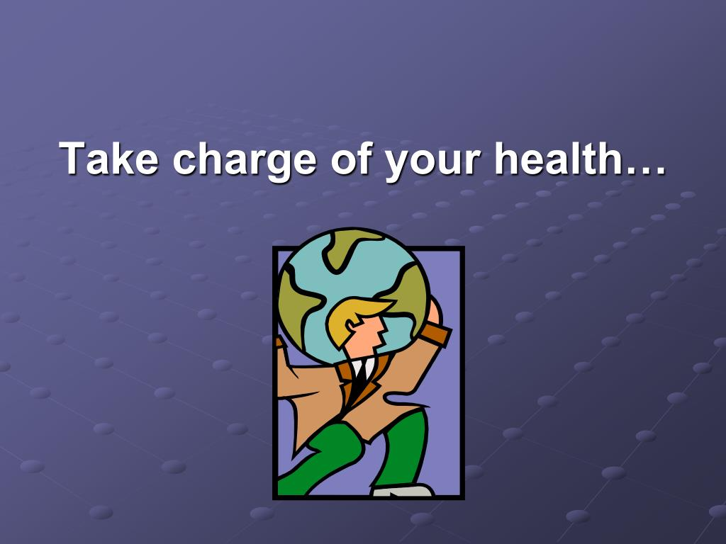 Take charge of your health…