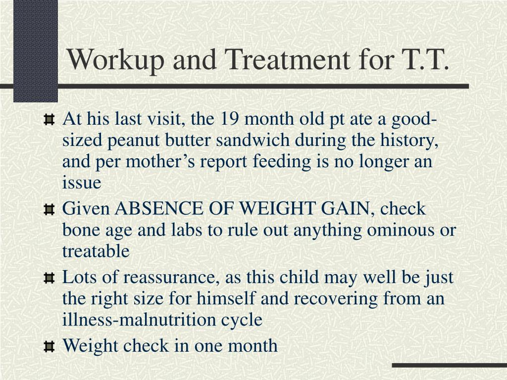 Workup and Treatment for T.T.