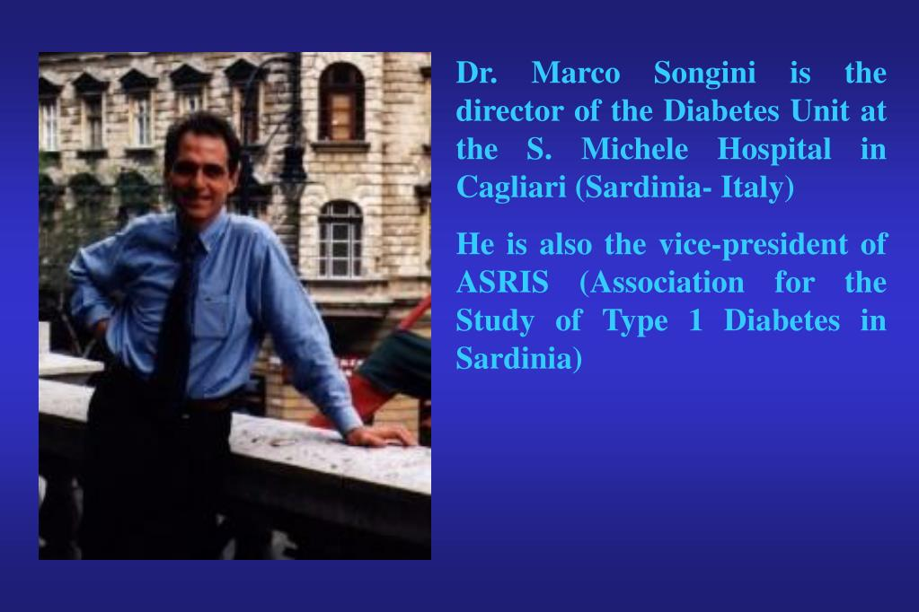 Dr. Marco Songini is the director of the Diabetes Unit at the S. Michele Hospital in Cagliari (Sardinia- Italy)