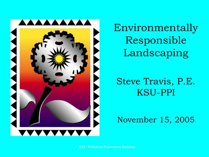 Environmentally responsible landscaping steve travis p e ksu ppi november 15 2005
