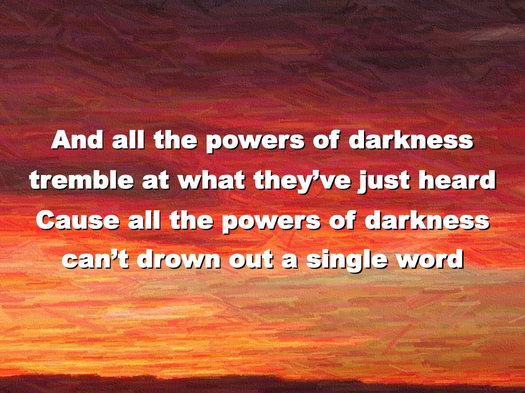 And all the powers of darkness